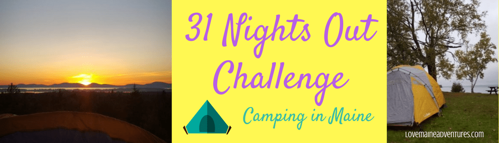 31 Nights Out Challenge - Camping in Maine